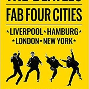 The Beatles Fab Four Cities: Liverpool, Hamburg, London and New York